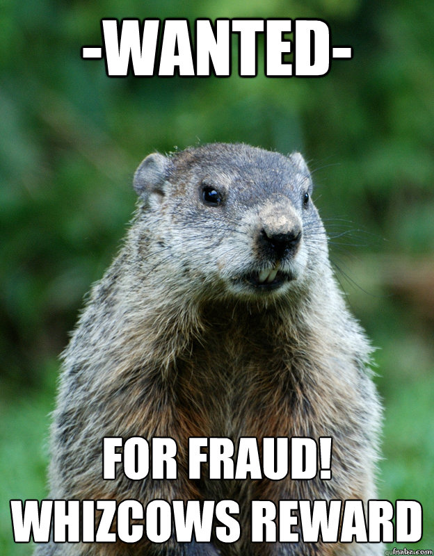 -Wanted- For Fraud! whizcows reward  Groundhog Day