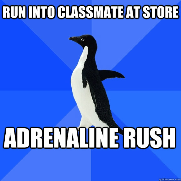 run into classmate at store adrenaline rush   - run into classmate at store adrenaline rush    Socially Awkward Penguin