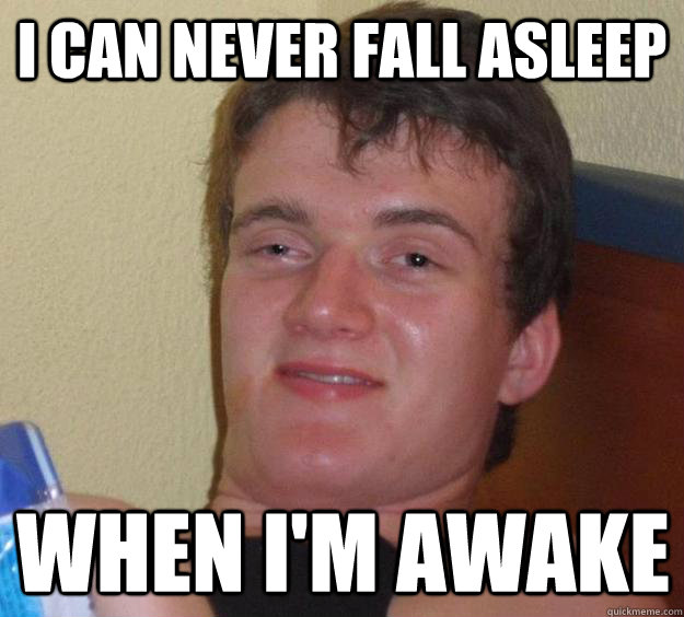 I can never fall asleep When i'm awake - I can never fall asleep When i'm awake  10 Guy