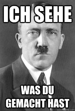 ich sehe was du gemacht hast - ich sehe was du gemacht hast  DeutscheKaptionHitler