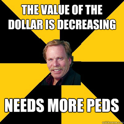 The value of the dollar is decreasing Needs more PEDs - The value of the dollar is decreasing Needs more PEDs  John Steigerwald