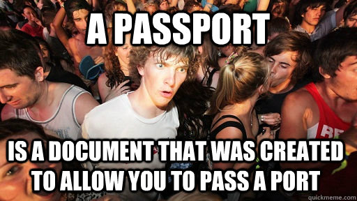 a passport is a document that was created to allow you to pass a port - a passport is a document that was created to allow you to pass a port  Sudden Clarity Clarence