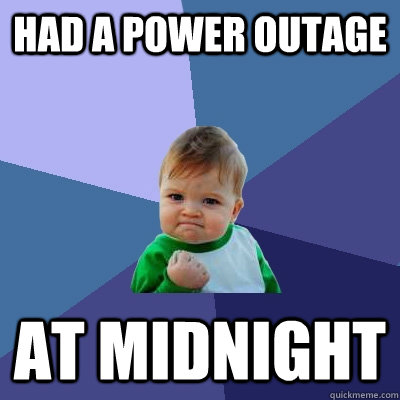 Had a power outage AT MIDNIGHT - Had a power outage AT MIDNIGHT  Success Kid