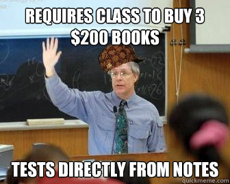 Requires class to buy 3 $200 books Tests directly from notes