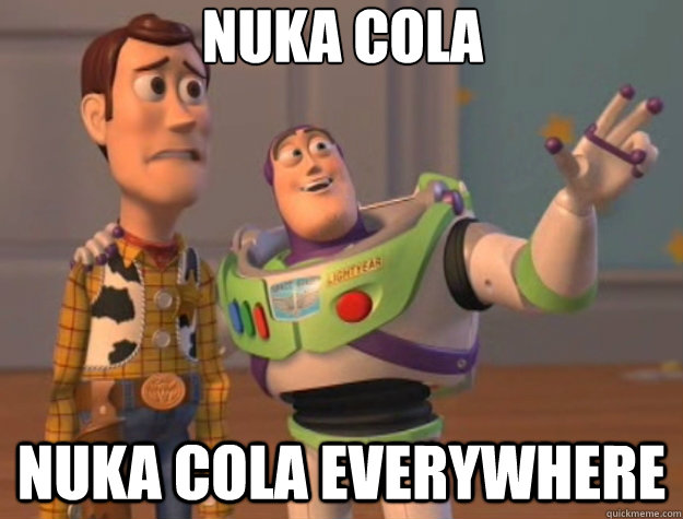 nuka cola nuka cola everywhere - nuka cola nuka cola everywhere  Toy Story