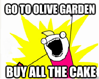 Go to olive garden Buy All the cake