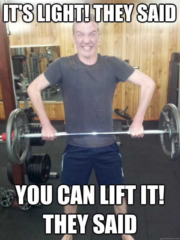 It's light! They said You can lift it! They said  Strong skinny white kid