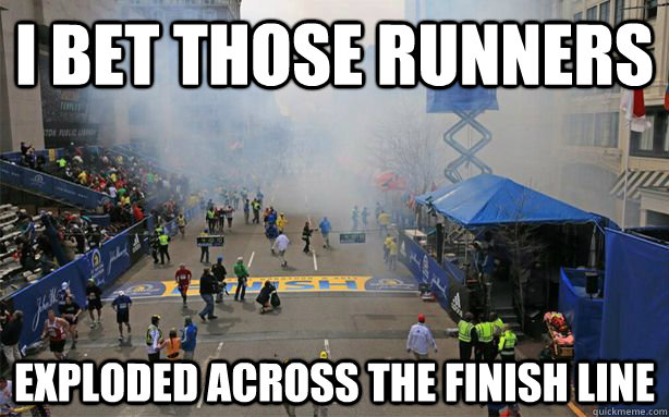I bet those runners Exploded across the finish line - I bet those runners Exploded across the finish line  Misc