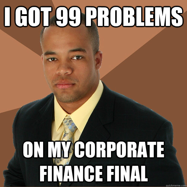 i got 99 problems on my corporate finance final - i got 99 problems on my corporate finance final  Successful Black Man