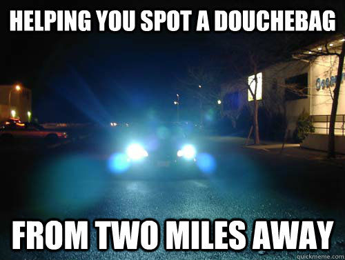 helping you spot a douchebag from two miles away - helping you spot a douchebag from two miles away  Misc