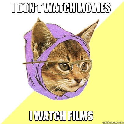 I don't watch movies I watch films  Hipster Kitty