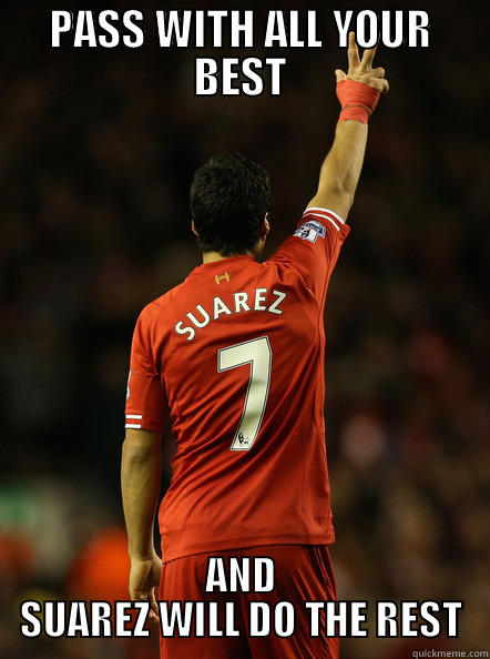 suarez rampage - PASS WITH ALL YOUR BEST AND SUAREZ WILL DO THE REST Misc