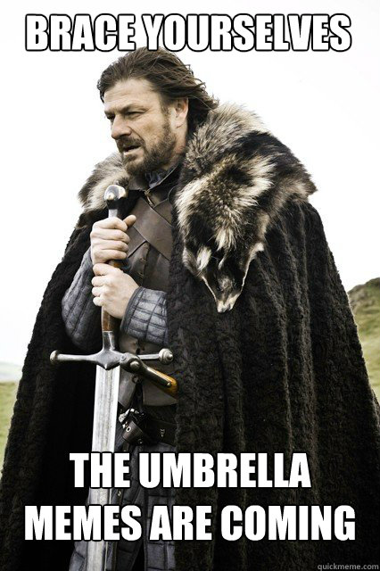 BRACE YOURSELVES The umbrella memes are coming