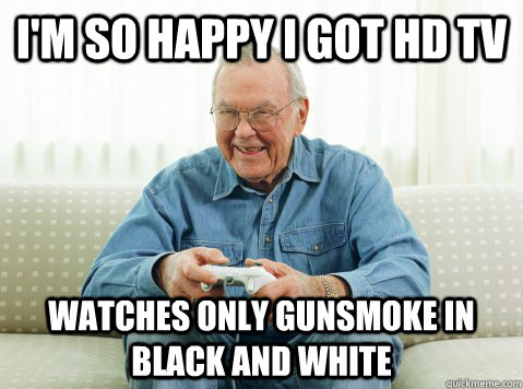 I'm so happy i got hd tv watches only gunsmoke in black and white