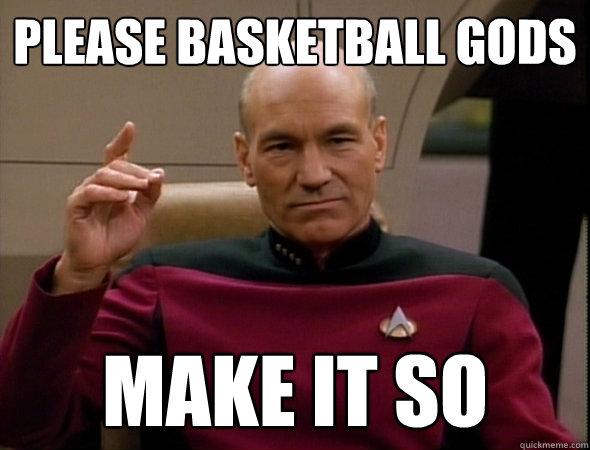 Please basketball gods make it so