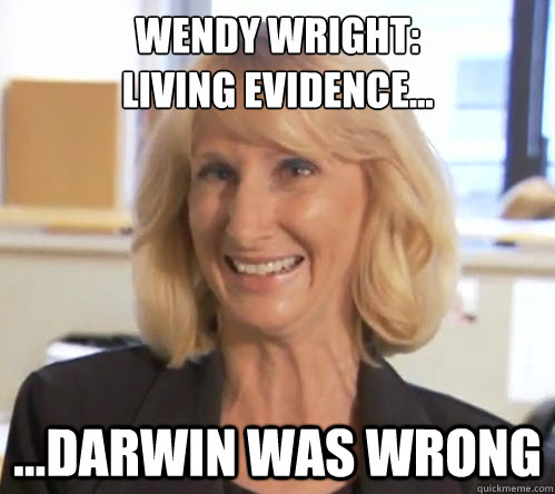 Wendy Wright: Living evidence... ...darwin was wrong  Wendy Wright