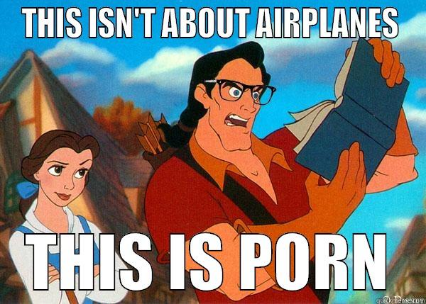 THIS ISN'T ABOUT AIRPLANES THIS IS PORN Hipster Gaston