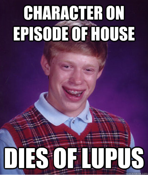 Character on episode of House Dies of Lupus - Character on episode of House Dies of Lupus  Bad Luck Brian