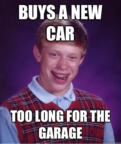 Buys a new car Too long for the garage - Buys a new car Too long for the garage  Bad Luck Brian