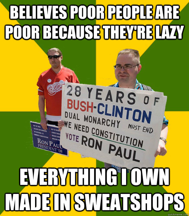 Believes poor people are poor because they're lazy everything i own made in sweatshops