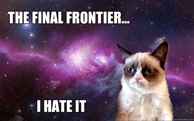 the final frontier...   I hate it