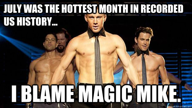 July was the hottest month in recorded US history... i blame magic mike.