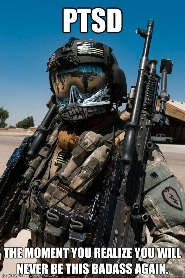 PTSD The moment you realize you will never be this badass again.