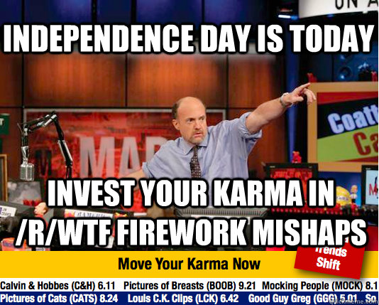 Independence day is today invest your karma in /r/wtf firework mishaps - Independence day is today invest your karma in /r/wtf firework mishaps  Mad Karma with Jim Cramer