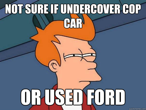 Not sure if undercover cop car Or used ford - Not sure if undercover cop car Or used ford  Futurama