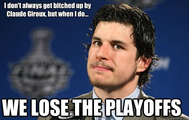 I don't always get bitched up by  Claude Giroux, but when I do... WE LOSE THE PLAYOFFS