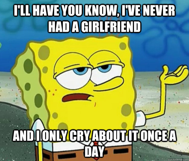 I Have Never Had A Girlfriend