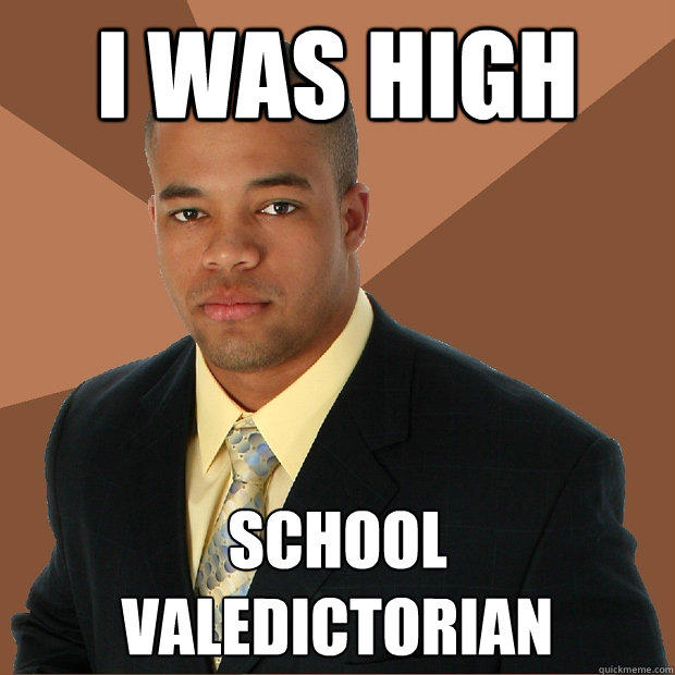 I was high school valedictorian - I was high school valedictorian  Successful Black Man