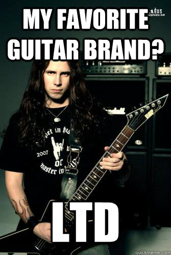 My favorite guitar brand? LTD