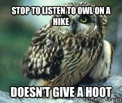 Stop to Listen to owl on a hike Doesn't give a Hoot
