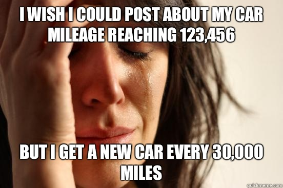 I Wish Could Post About My Car Mileage Reaching 123 456 But Get A New Every 30 000 Miles