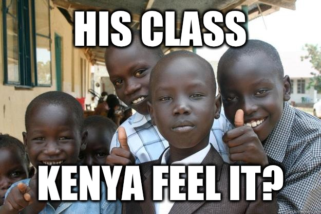 His class Kenya feel it?