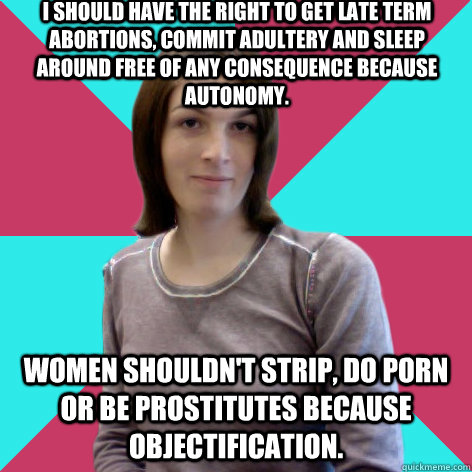 Adultery Porn Captions - ... commit adultery and sleep around free of any consequence because  autonomy. Women shouldn't strip, do porn or be prostitutes because  objectification.