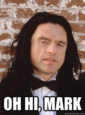 Oh Hi, Mark -  Oh Hi, Mark  Condescending Tommy Wiseau