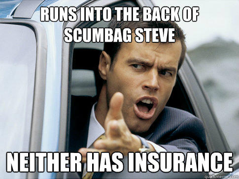 runs into the back of scumbag steve neither has insurance  Asshole driver