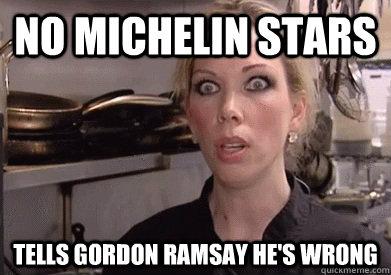 no michelin stars tells gordon ramsay he's wrong  Crazy Amy