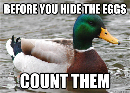 before you hide the eggs count them - before you hide the eggs count them  Actual Advice Mallard
