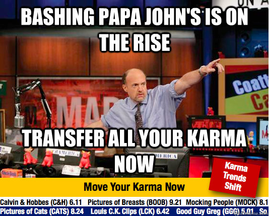 bashing Papa John's is on the rise transfer all your karma now - bashing Papa John's is on the rise transfer all your karma now  Mad Karma with Jim Cramer