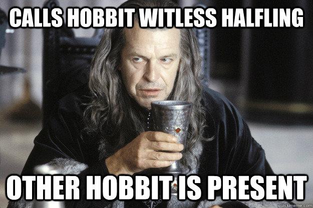 Calls hobbit witless halfling Other hobbit is present  scumbag denethor