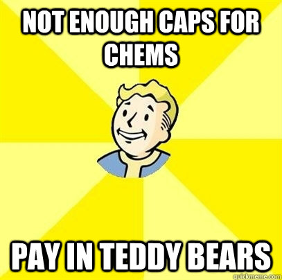 Not enough caps for chems pay in teddy bears - Not enough caps for chems pay in teddy bears  Fallout 3