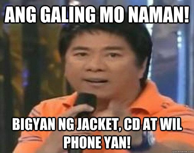 Ang Galing mo naman! Bigyan ng jacket, cd at Wil phone yan!