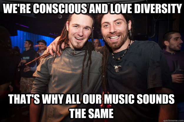 We're conscious and love diversity that's why all our music sounds the same  Cool Psytrance Bros