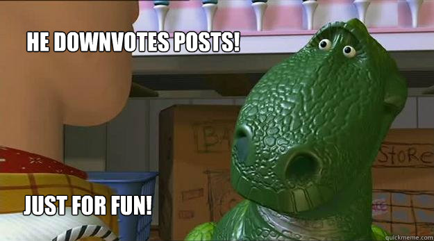 He downvotes posts!  Just for fun!  Redditor Rex