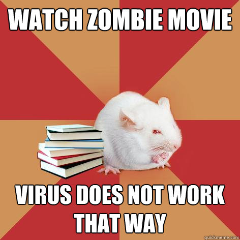 Watch zombie movie virus does not work that way - Watch zombie movie virus does not work that way  Science Major Mouse