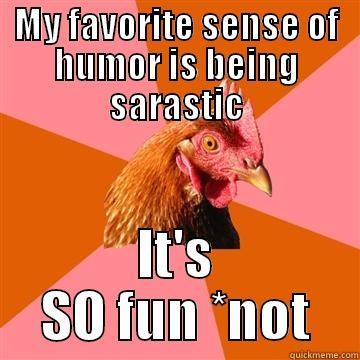 MY FAVORITE SENSE OF HUMOR IS BEING SARASTIC IT'S SO FUN *NOT Anti-Joke Chicken