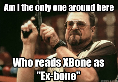 Am I the only one around here Who reads XBone as
